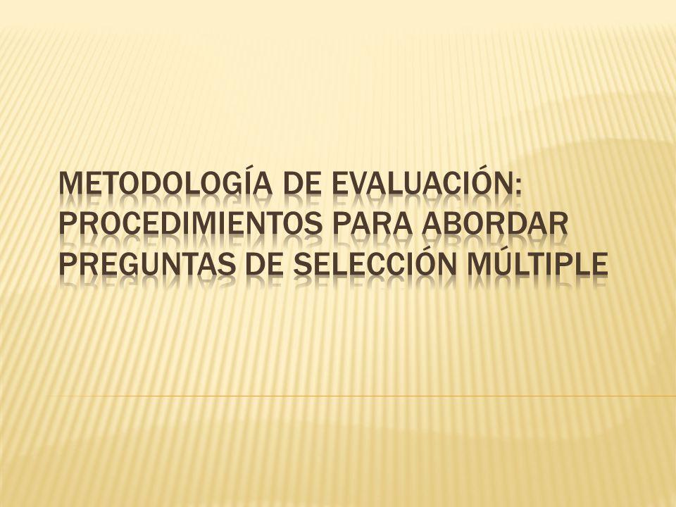 Metodología de evaluación: procedimientos para abordar preguntas de selección múltiple