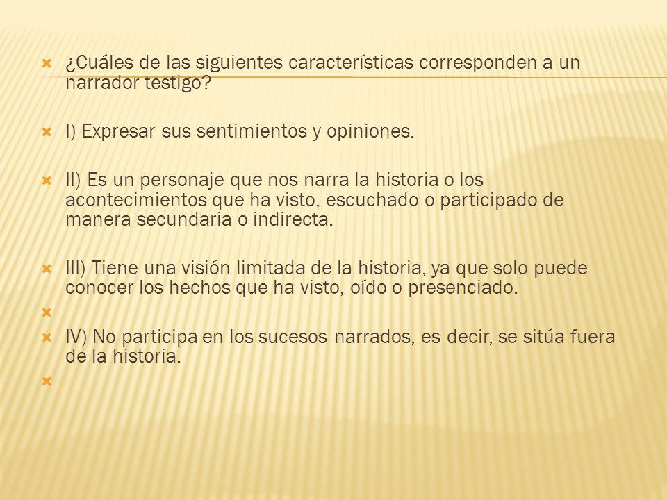 ¿Cuáles de las siguientes características corresponden a un narrador testigo