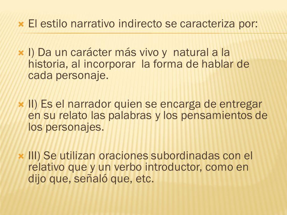 El estilo narrativo indirecto se caracteriza por: