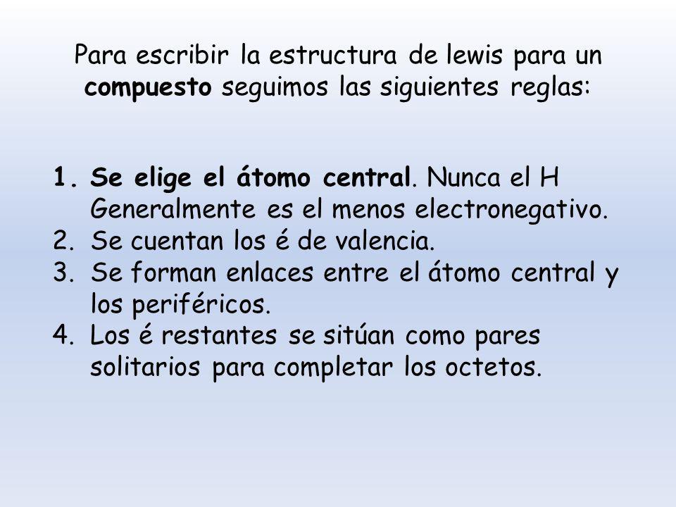 Para escribir la estructura de lewis para un compuesto seguimos las siguientes reglas: