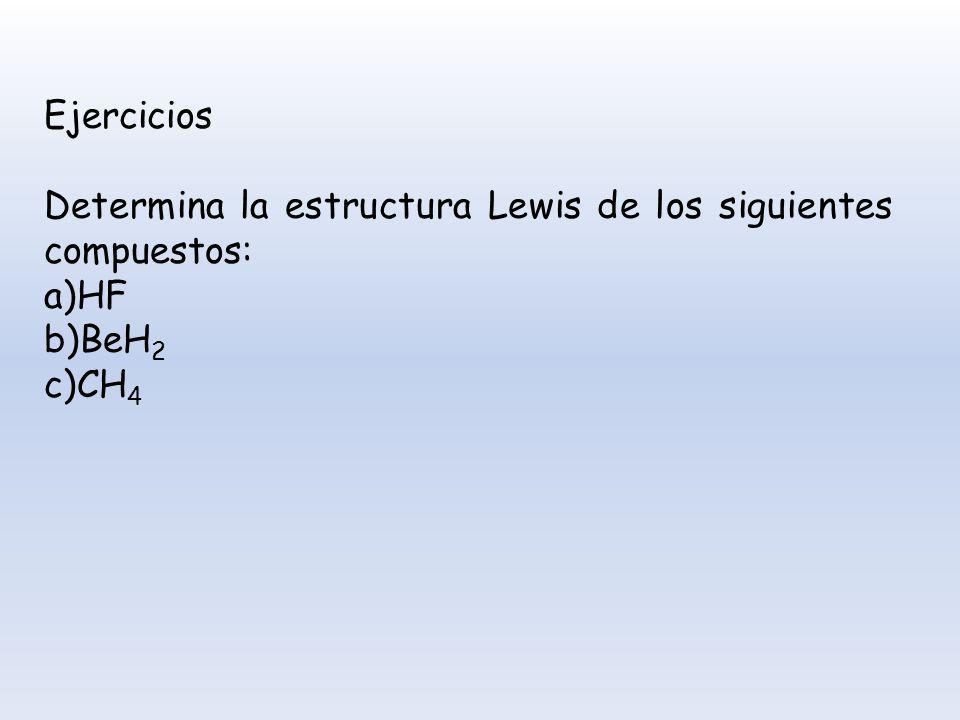Ejercicios Determina la estructura Lewis de los siguientes compuestos: a)HF b)BeH2 c)CH4
