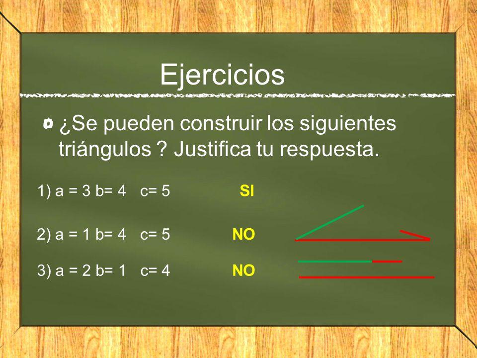 Ejercicios ¿Se pueden construir los siguientes triángulos Justifica tu respuesta. 1) a = 3 b= 4 c= 5.