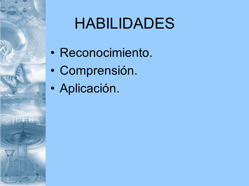 HABILIDADES Reconocimiento. Comprensión. Aplicación.