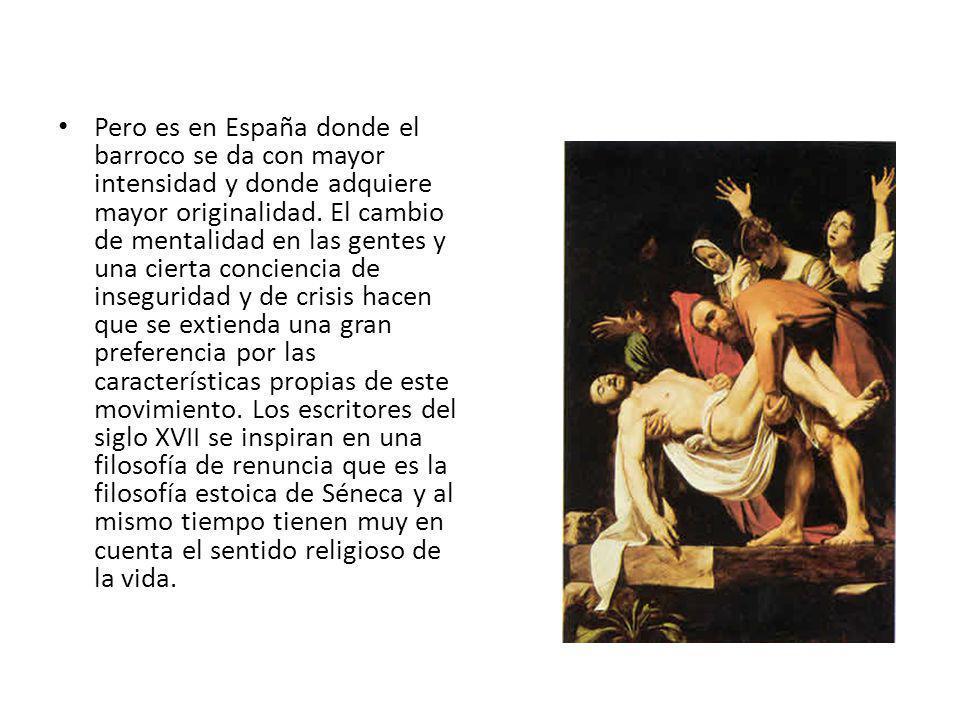 Pero es en España donde el barroco se da con mayor intensidad y donde adquiere mayor originalidad.