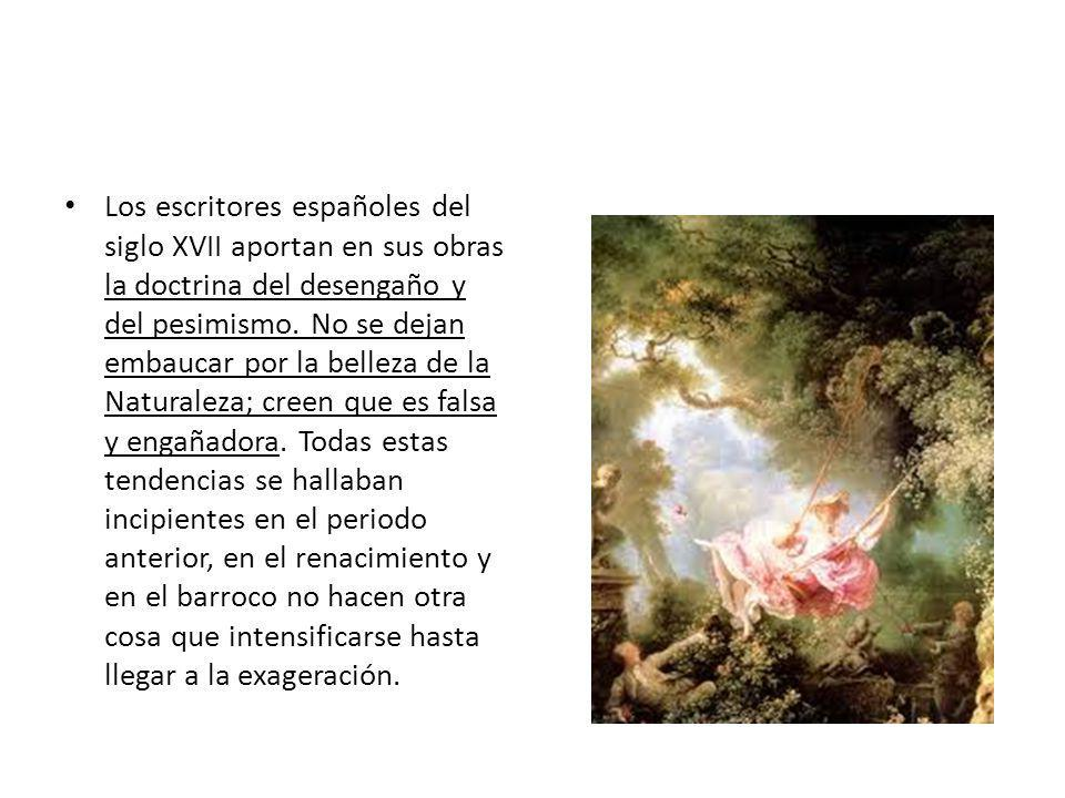 Los escritores españoles del siglo XVII aportan en sus obras la doctrina del desengaño y del pesimismo.