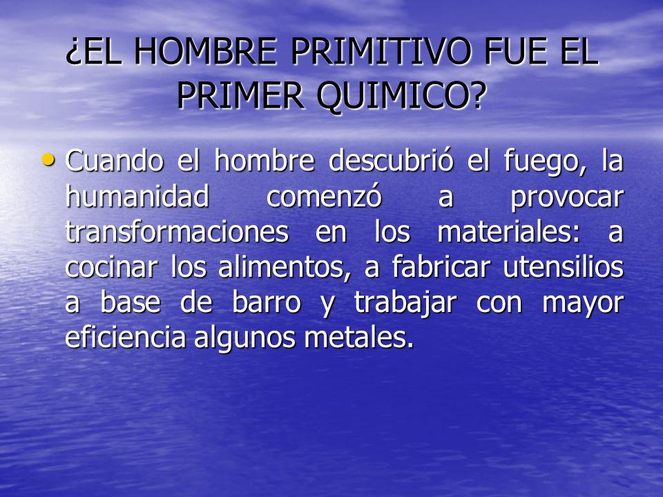 ¿EL HOMBRE PRIMITIVO FUE EL PRIMER QUIMICO