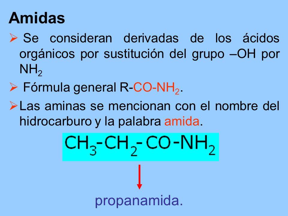 Amidas Se consideran derivadas de los ácidos orgánicos por sustitución del grupo –OH por NH2. Fórmula general R-CO-NH2.