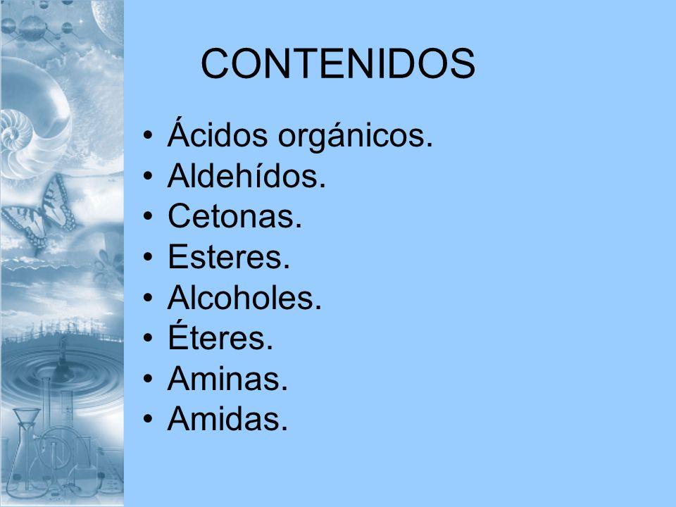 CONTENIDOS Ácidos orgánicos. Aldehídos. Cetonas. Esteres. Alcoholes.