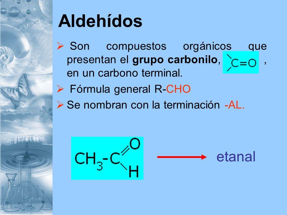 Aldehídos Son compuestos orgánicos que presentan el grupo carbonilo, , en un carbono terminal.