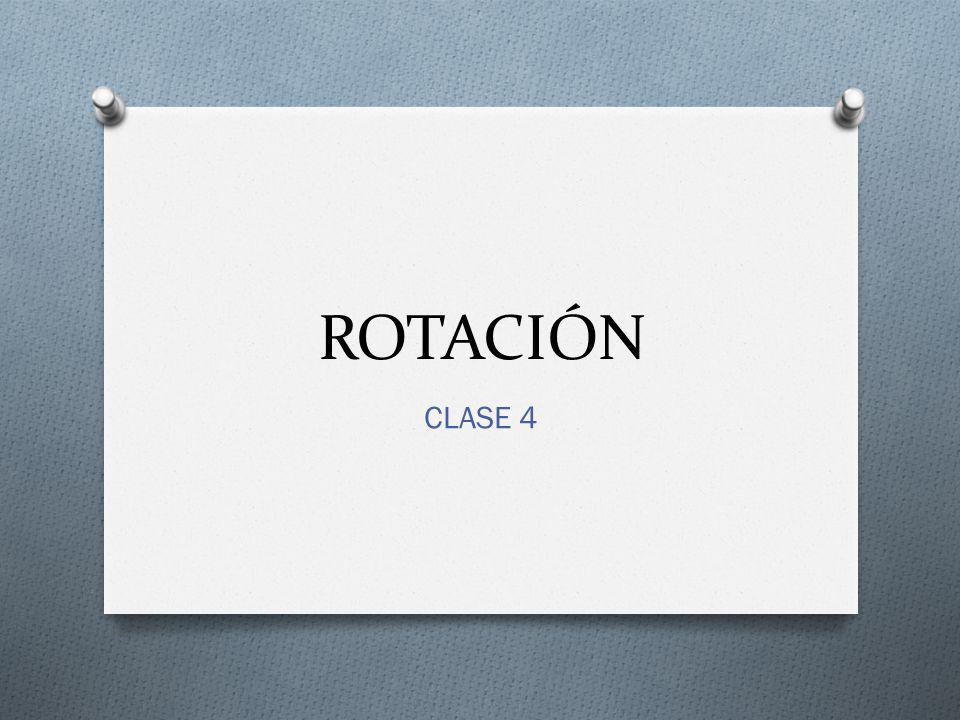 ROTACIÓN CLASE 4