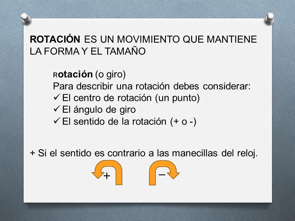 _ + ROTACIÓN ES UN MOVIMIENTO QUE MANTIENE LA FORMA Y EL TAMAÑO