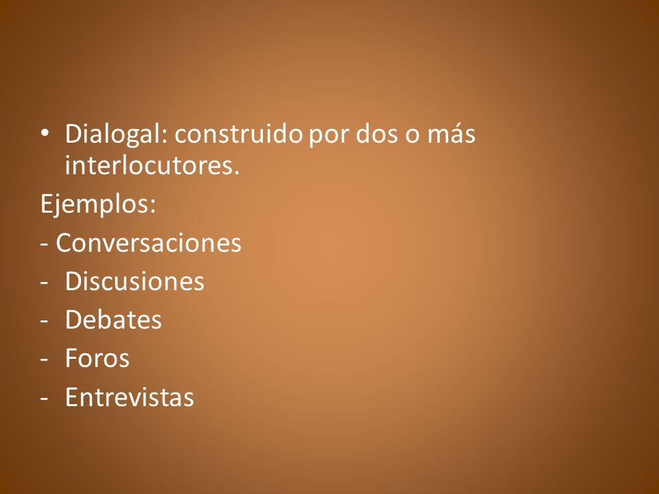 Dialogal: construido por dos o más interlocutores.