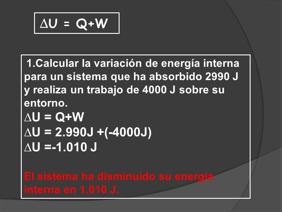 ∆U = Q+W ∆U = 2.990J +(-4000J) ∆U =-1.010 J