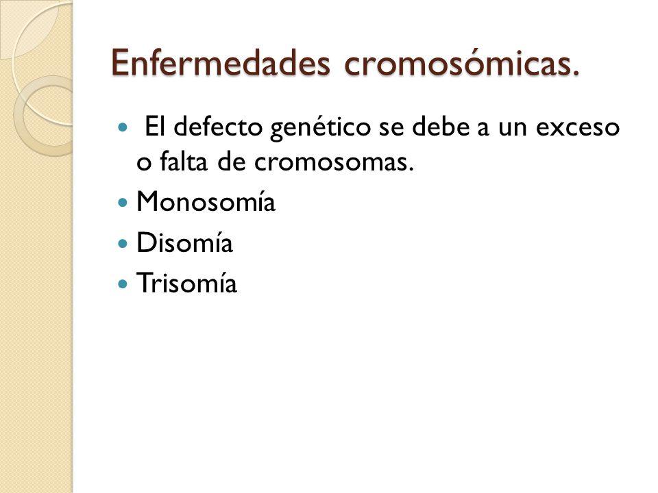 Enfermedades cromosómicas.