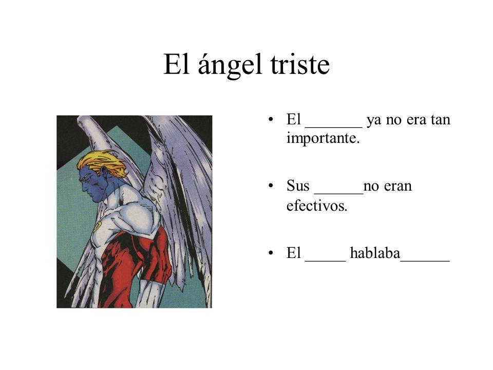 El ángel triste El _______ ya no era tan importante.