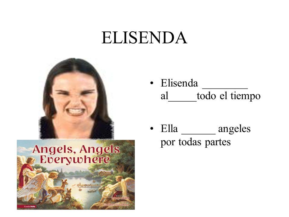 ELISENDA Elisenda ________ al_____todo el tiempo