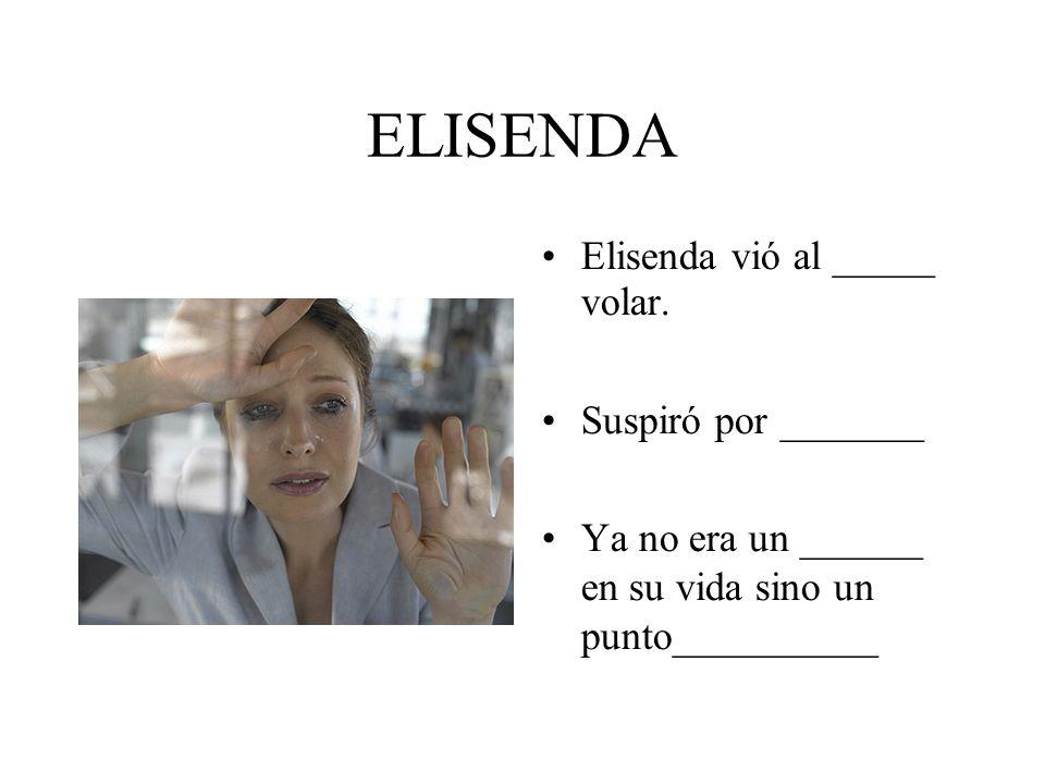 ELISENDA Elisenda vió al _____ volar. Suspiró por _______