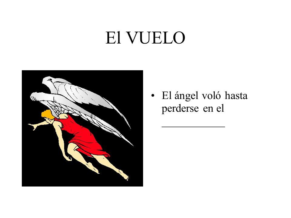 El VUELO El ángel voló hasta perderse en el ___________