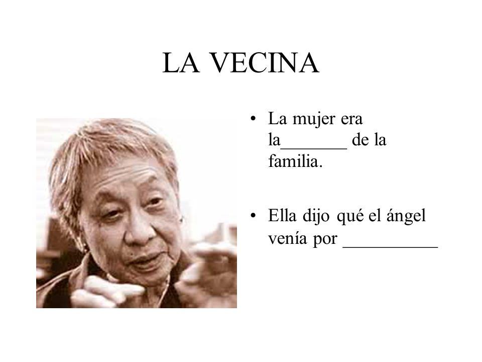 LA VECINA La mujer era la_______ de la familia.
