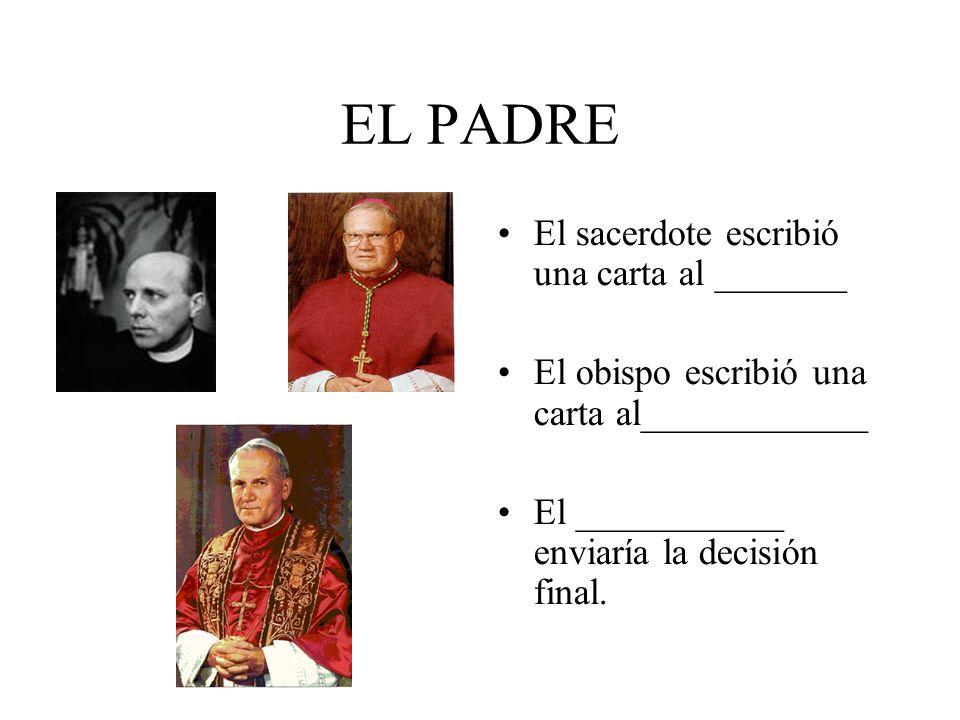 EL PADRE El sacerdote escribió una carta al _______