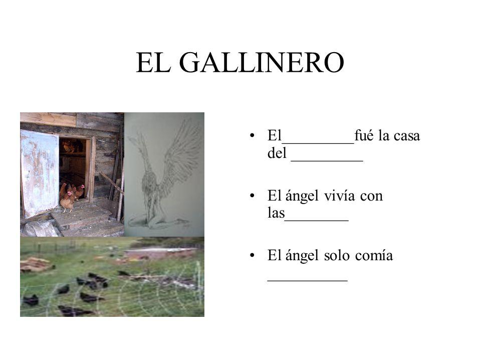 EL GALLINERO El_________fué la casa del _________