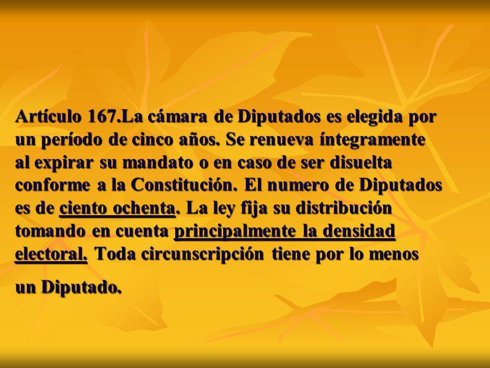 Artículo 167.La cámara de Diputados es elegida por un período de cinco años.
