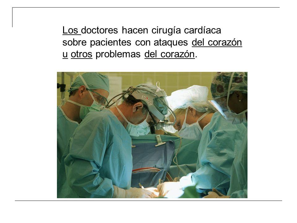 Los doctores hacen cirugía cardíaca sobre pacientes con ataques del corazón u otros problemas del corazón.