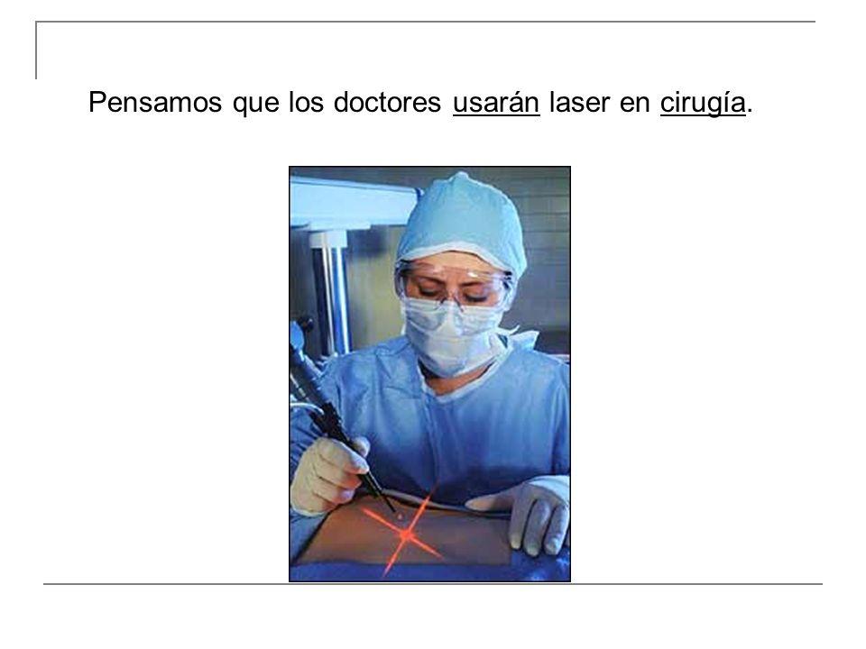 Pensamos que los doctores usarán laser en cirugía.