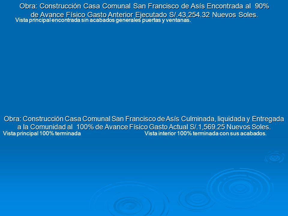 Obra: Construcción Casa Comunal San Francisco de Asís Encontrada al 90% de Avance Físico Gasto Anterior Ejecutado S/.43,254.32 Nuevos Soles.