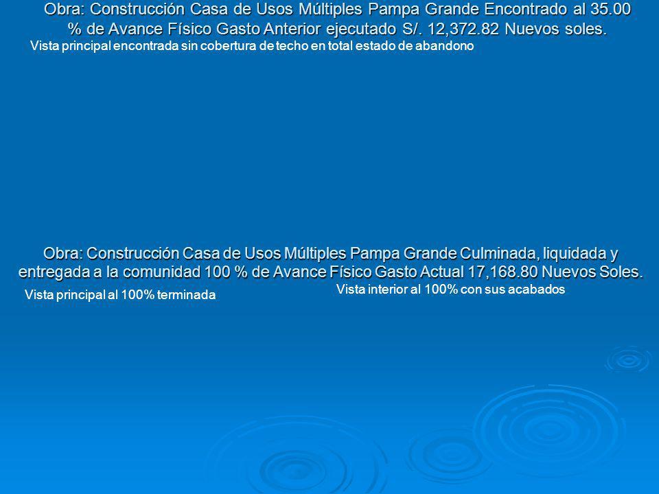 Obra: Construcción Casa de Usos Múltiples Pampa Grande Encontrado al 35.00 % de Avance Físico Gasto Anterior ejecutado S/. 12,372.82 Nuevos soles.