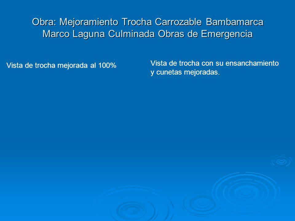 Obra: Mejoramiento Trocha Carrozable Bambamarca Marco Laguna Culminada Obras de Emergencia