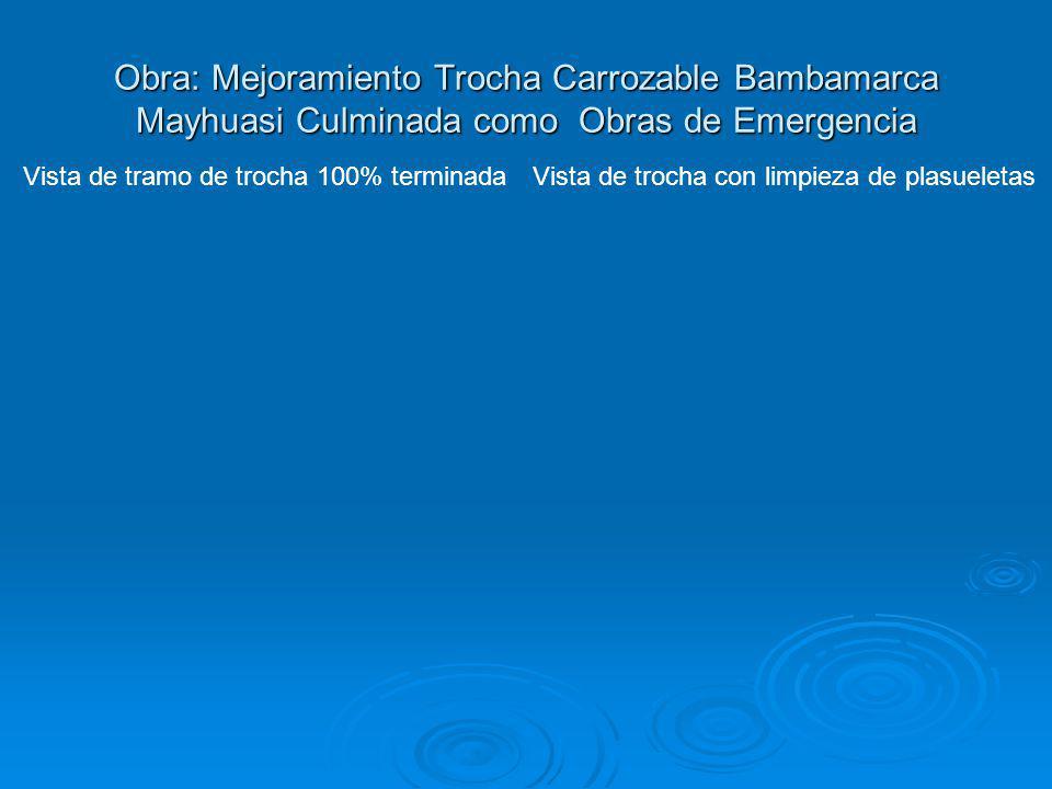 Obra: Mejoramiento Trocha Carrozable Bambamarca Mayhuasi Culminada como Obras de Emergencia