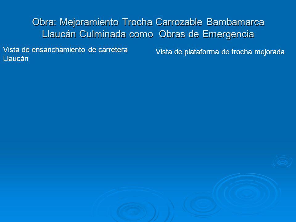 Obra: Mejoramiento Trocha Carrozable Bambamarca Llaucán Culminada como Obras de Emergencia