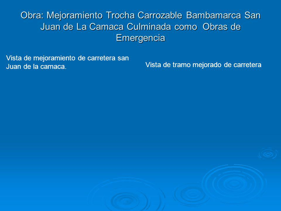 Obra: Mejoramiento Trocha Carrozable Bambamarca San Juan de La Camaca Culminada como Obras de Emergencia
