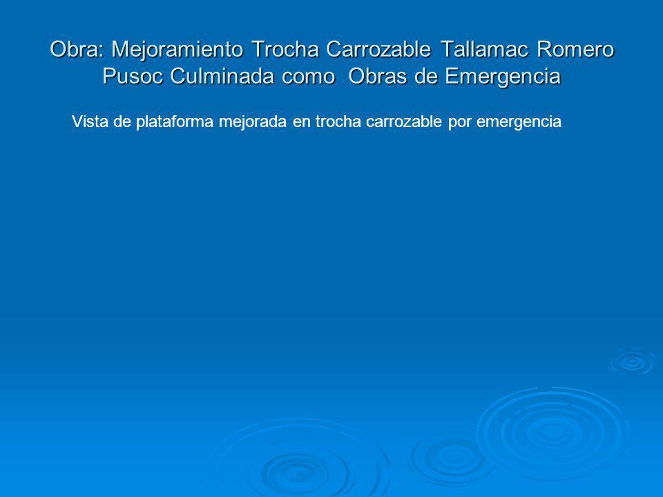 Obra: Mejoramiento Trocha Carrozable Tallamac Romero Pusoc Culminada como Obras de Emergencia