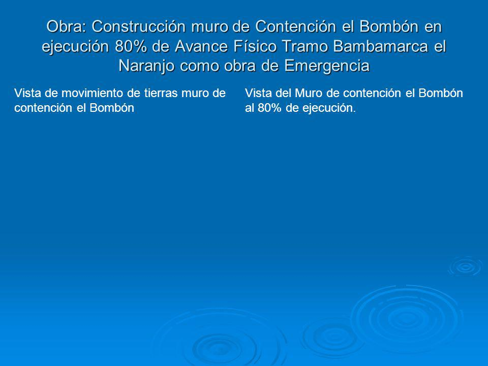 Obra: Construcción muro de Contención el Bombón en ejecución 80% de Avance Físico Tramo Bambamarca el Naranjo como obra de Emergencia