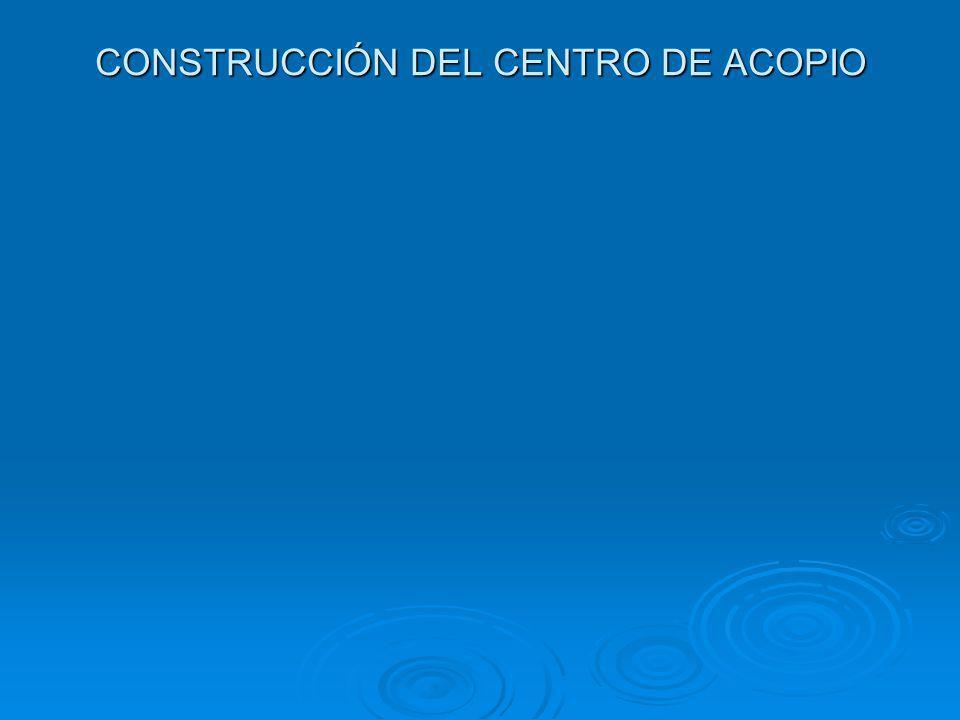 CONSTRUCCIÓN DEL CENTRO DE ACOPIO
