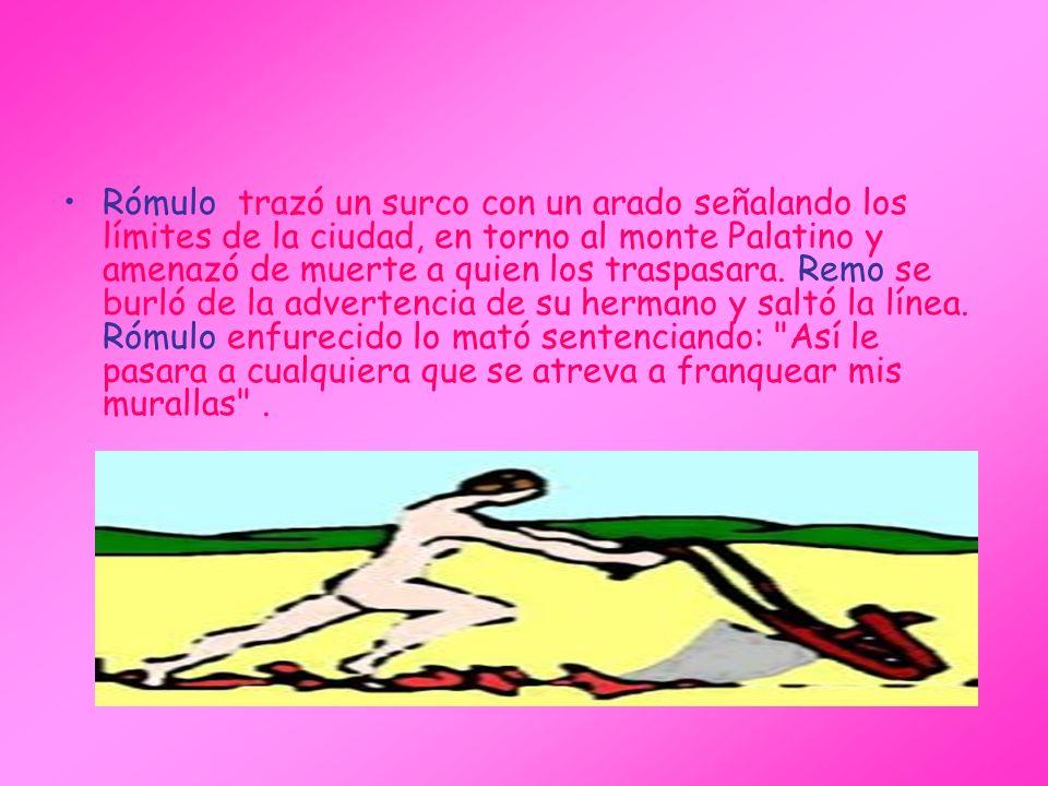 Rómulo trazó un surco con un arado señalando los límites de la ciudad, en torno al monte Palatino y amenazó de muerte a quien los traspasara. Remo se burló de la advertencia de su hermano y saltó la línea.