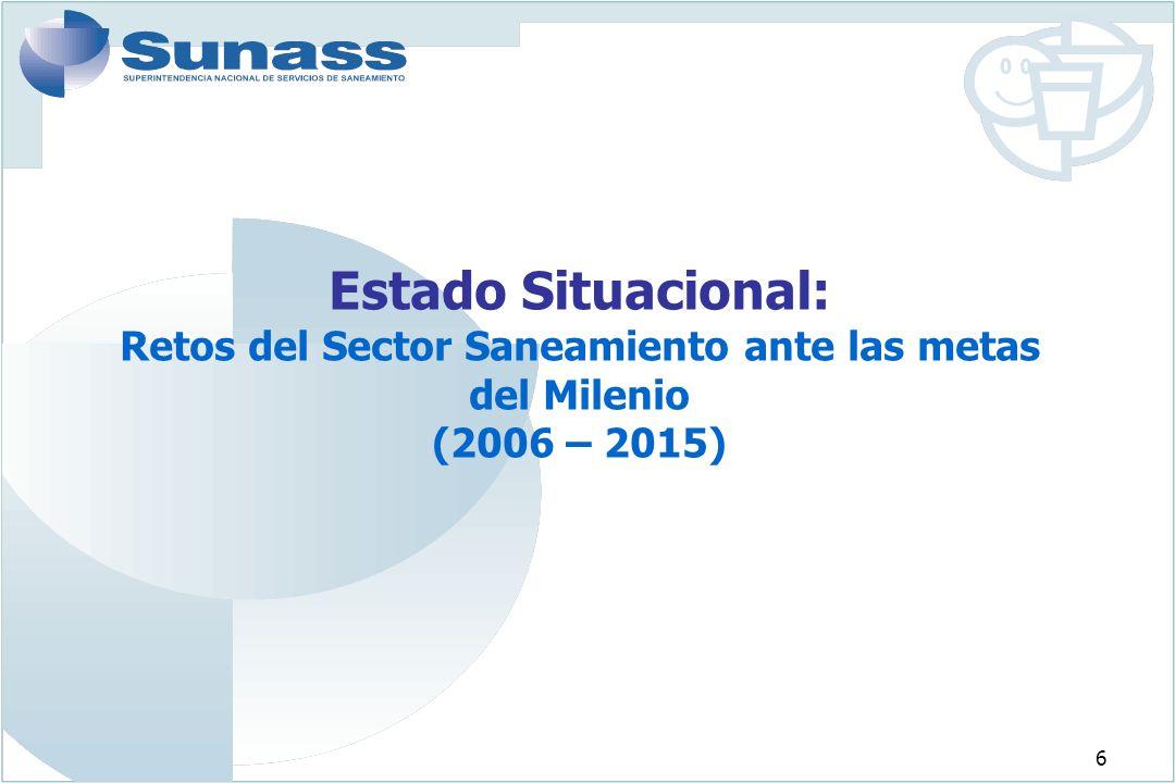 Estado Situacional: Retos del Sector Saneamiento ante las metas del Milenio (2006 – 2015)