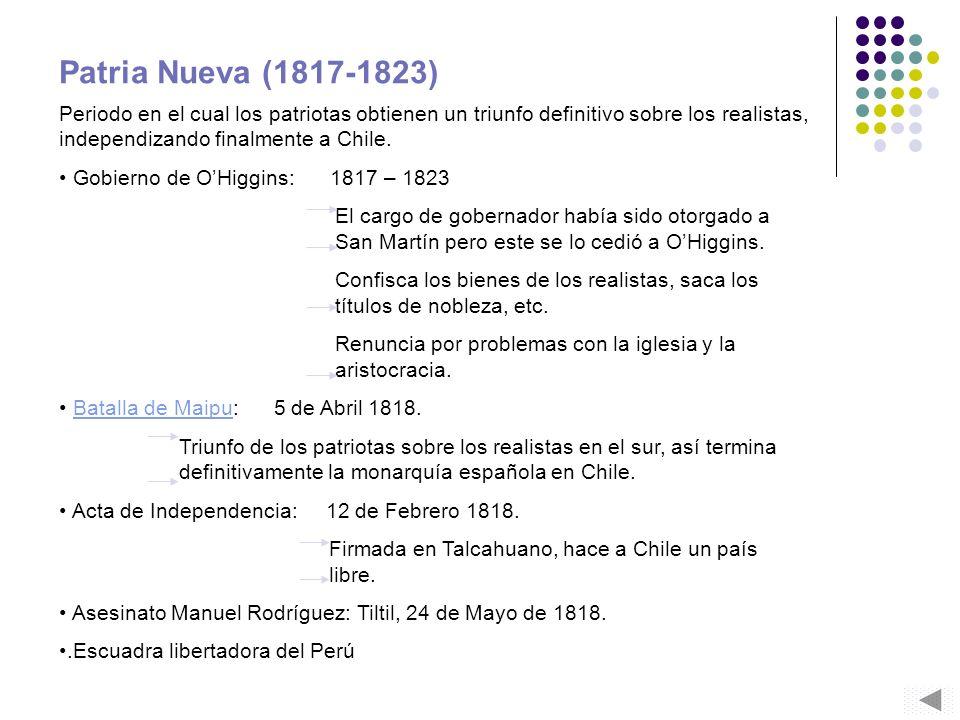 Patria Nueva (1817-1823) Periodo en el cual los patriotas obtienen un triunfo definitivo sobre los realistas, independizando finalmente a Chile.