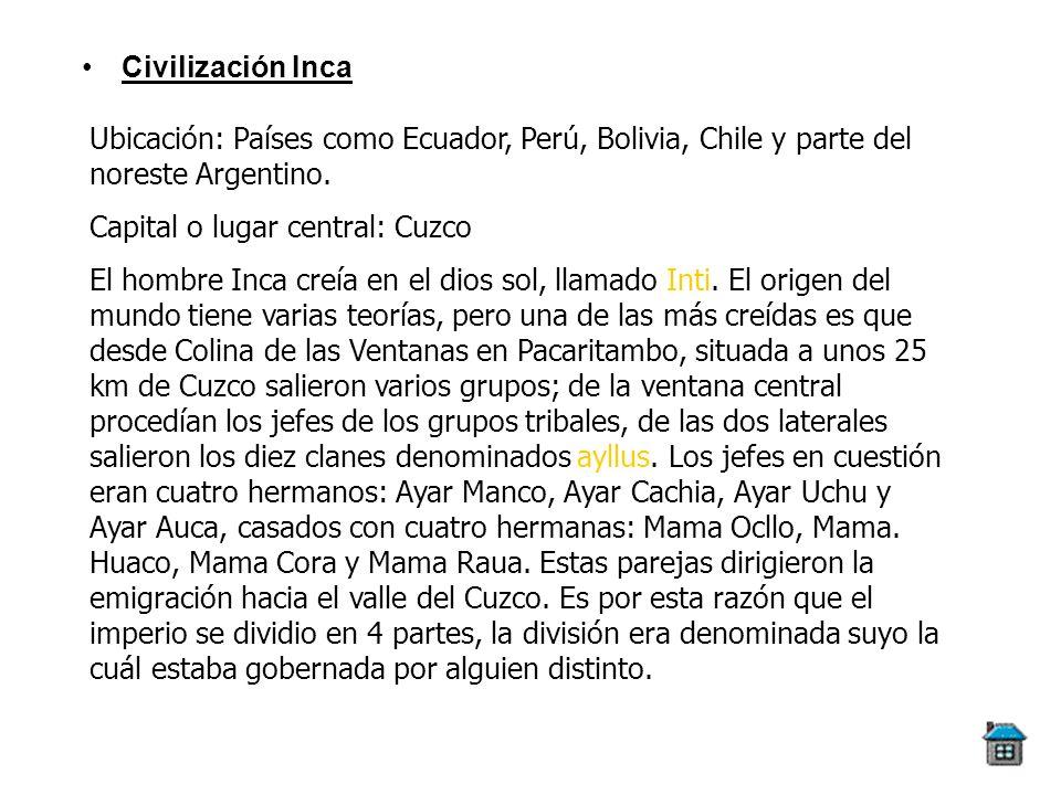 Civilización IncaUbicación: Países como Ecuador, Perú, Bolivia, Chile y parte del noreste Argentino.