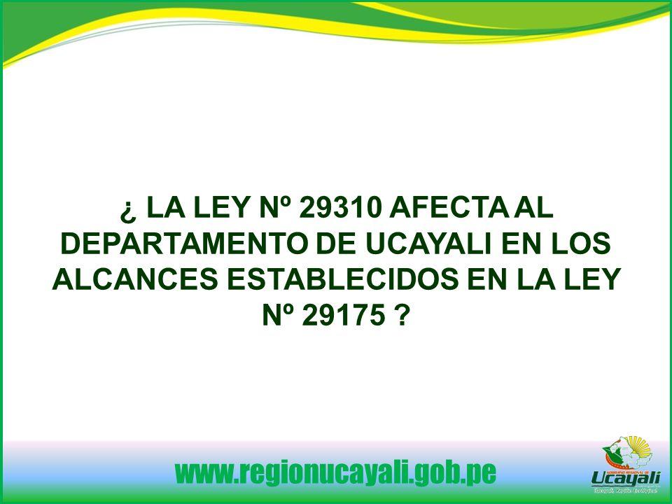 ¿ LA LEY Nº 29310 AFECTA AL DEPARTAMENTO DE UCAYALI EN LOS ALCANCES ESTABLECIDOS EN LA LEY Nº 29175