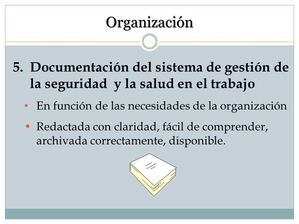 Organización Documentación del sistema de gestión de la seguridad y la salud en el trabajo. En función de las necesidades de la organización.