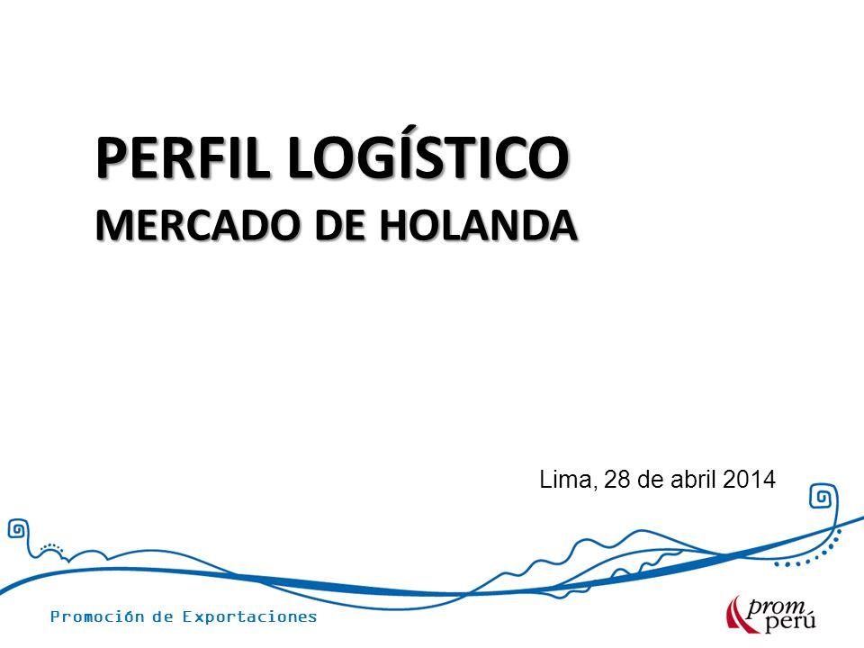 PERFIL LOGÍSTICO MERCADO DE HOLANDA Lima, 28 de abril 2014