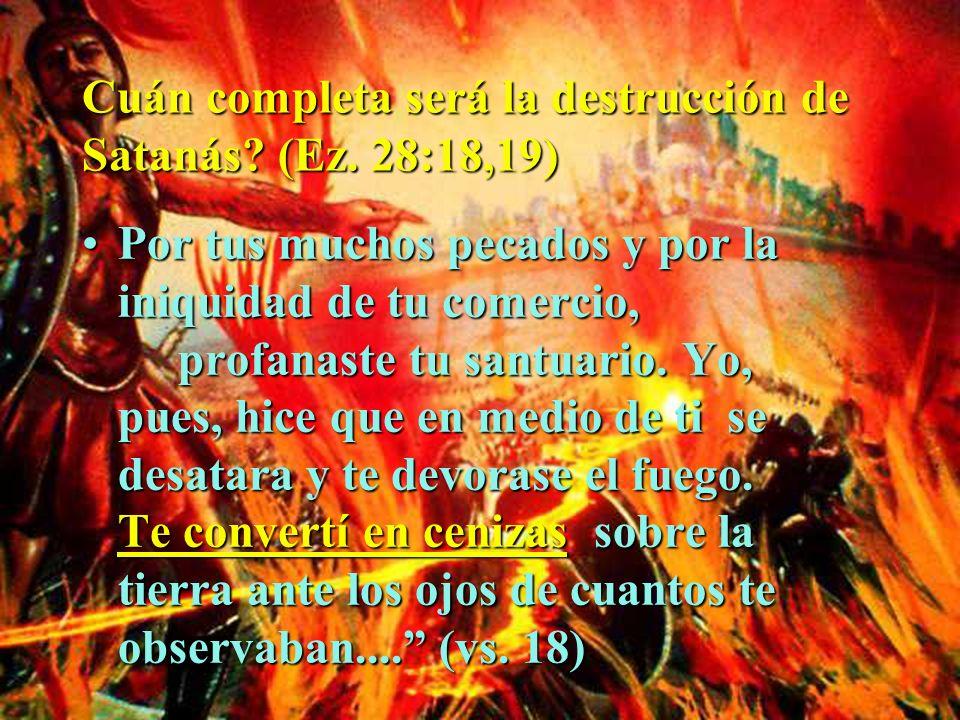 Cuán completa será la destrucción de Satanás (Ez. 28:18,19)