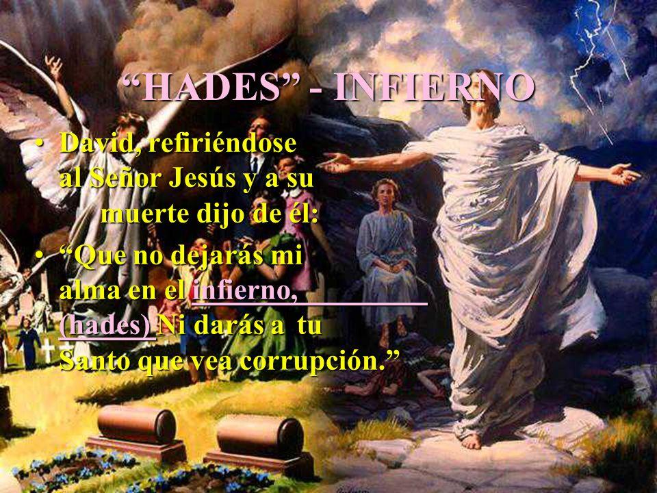 HADES - INFIERNO David, refiriéndose al Señor Jesús y a su muerte dijo de él: