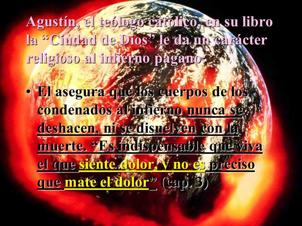 Agustín, el teólogo católico, en su libro la Ciudad de Dios le da un carácter religioso al infierno pagano: