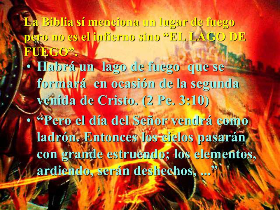 La Biblia sí menciona un lugar de fuego pero no es el infierno sino EL LAGO DE FUEGO .
