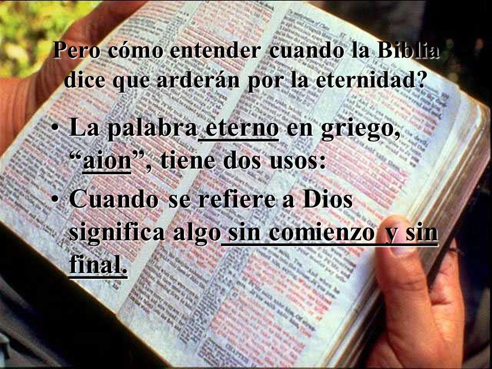 Pero cómo entender cuando la Biblia dice que arderán por la eternidad
