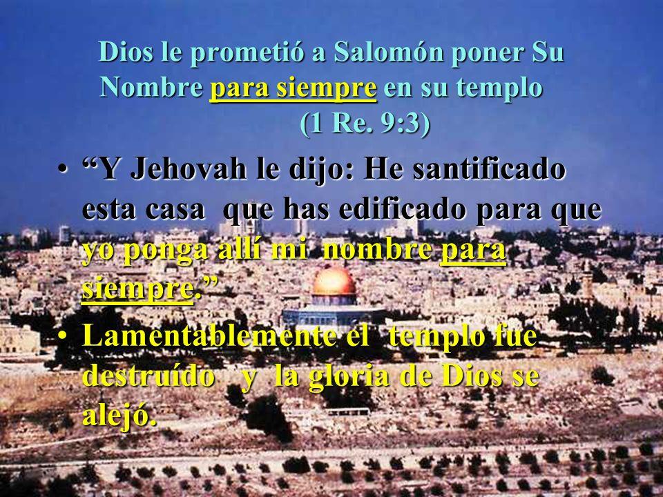 Lamentablemente el templo fue destruído y la gloria de Dios se alejó.